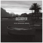 Five Spanish Songs, de Destroyer: prueba superada