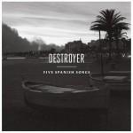 Five Spanish Songs, de Destroyer: prueba superada