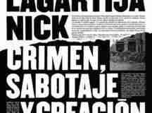 Lagartija Nick | Crimen, sabotaje y creación