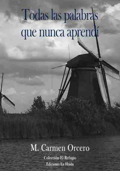 Todas las palabras que nunca aprendí, de M. Carmen  Orcero