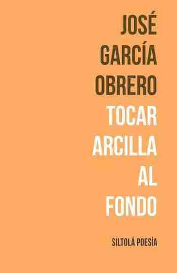 Portada de 'Tocar arcilla al fondo', de José García Obrero